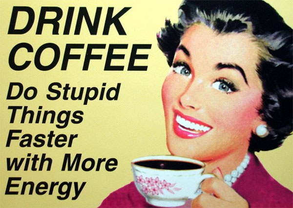 coffee-do-stupid-things-faster1.jpg